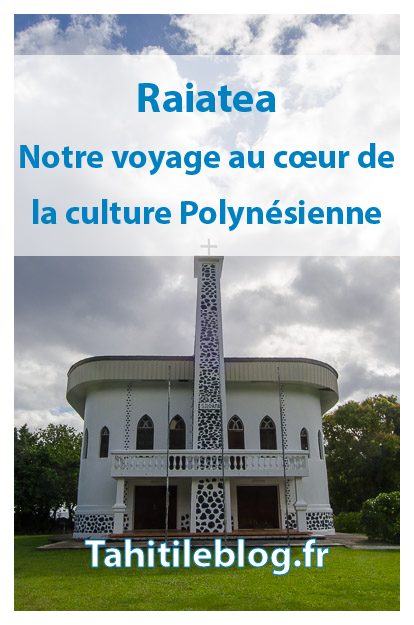 Raiatea, île mythique berceau de la culture Polynésienne : pension au bord du lagon, marae Taputapuatea, rivière Faaroa et tour en voiture.