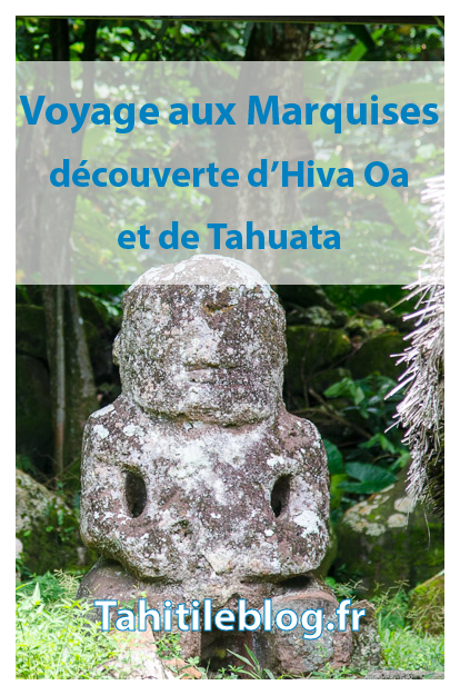Voyage à Hiva Oa aux Marquises: refuge de Brel et Gauguin, avec ses tiki, son histoire et ses légendes. Escale sur l'île de Tahuata
